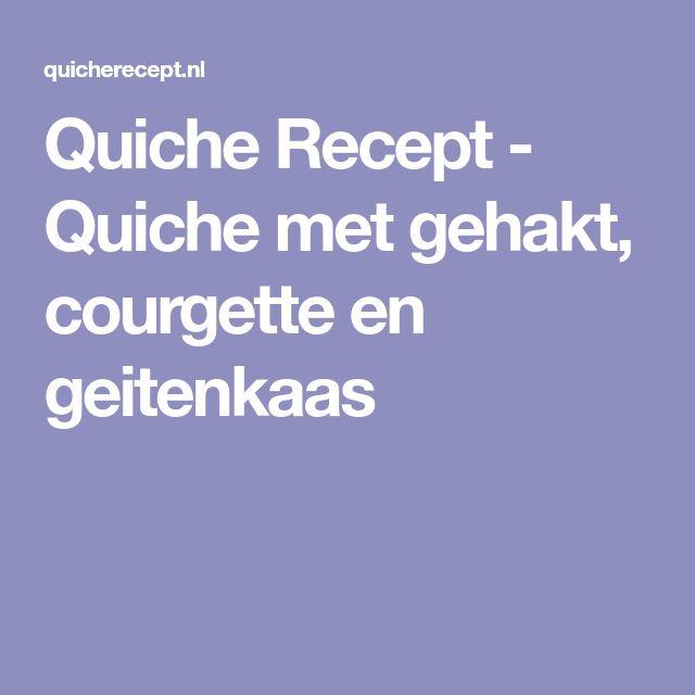 Quiche Recept - Quiche met gehakt, courgette en geitenkaas