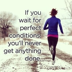 If you wait for perfect conditions, youll never get anything done. #fitness #wei
