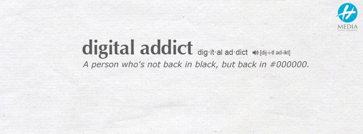 Digital addict = a person who's not back in black, but back in #000000.