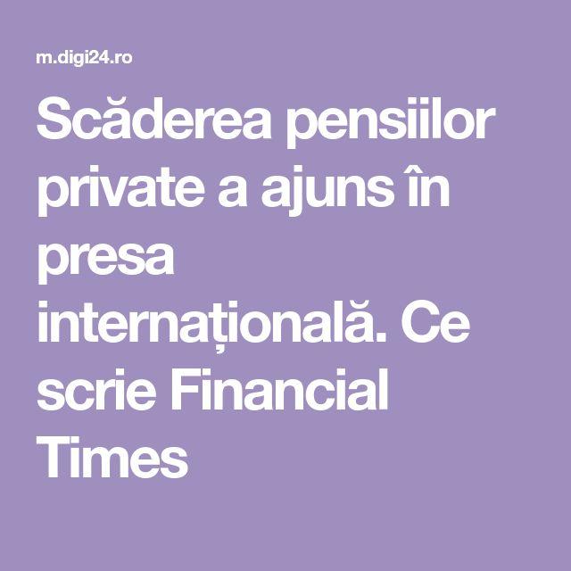 Scăderea pensiilor private a ajuns în presa internațională. Ce scrie Financial Times