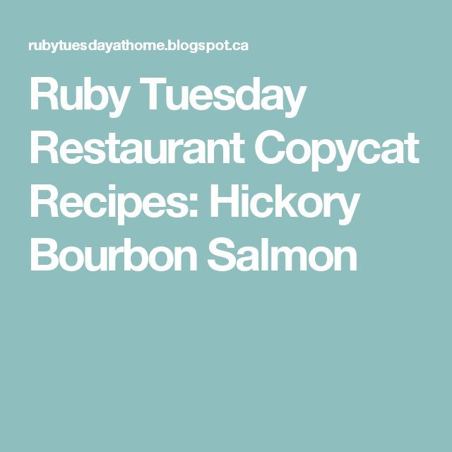 Ruby Tuesday Restaurant Copycat Recipes: Hickory Bourbon Salmon