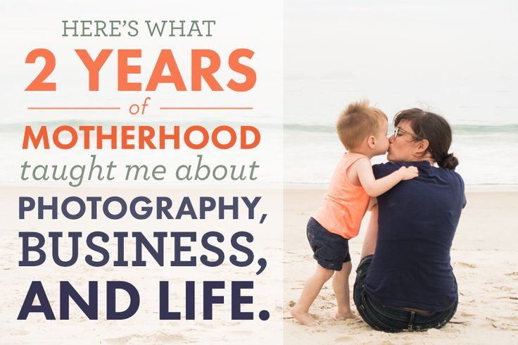 What 2 years of motherhood taught me about photography, business and life!