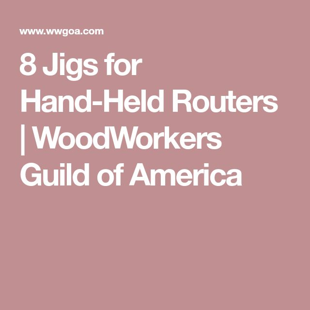 8 Jigs for Hand-Held Routers | WoodWorkers Guild of America