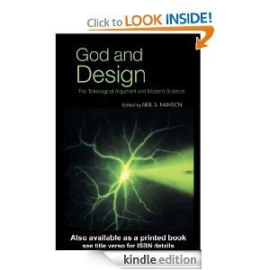 God and Design: The Teleological Argument and Modern Science by Neil A. Manson. $9.91. 394 pages. Publisher: Routledge (October 12, 2012)