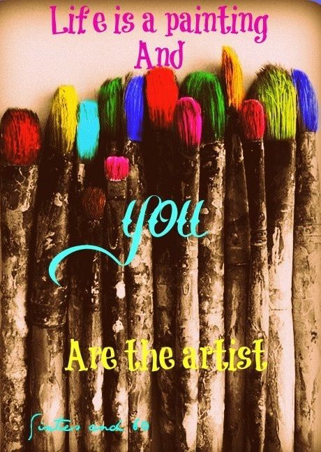 """Life is a painting and you are the artist"" quote via Sixties and 60 on Facebook"