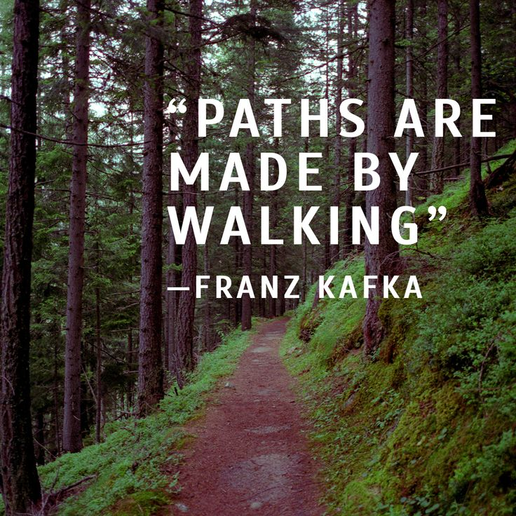 """""""Paths are made by walking."""" — Franz Kafka. A maxim for writers everywhere!"""