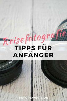 Reisefotografie für Anfänger: 10 Tipps für tolle Reisefotos – Franziska Hinze