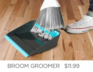 Broom groomer...so that you won't have things stuck to the bottom of your broom anymore. Neat.