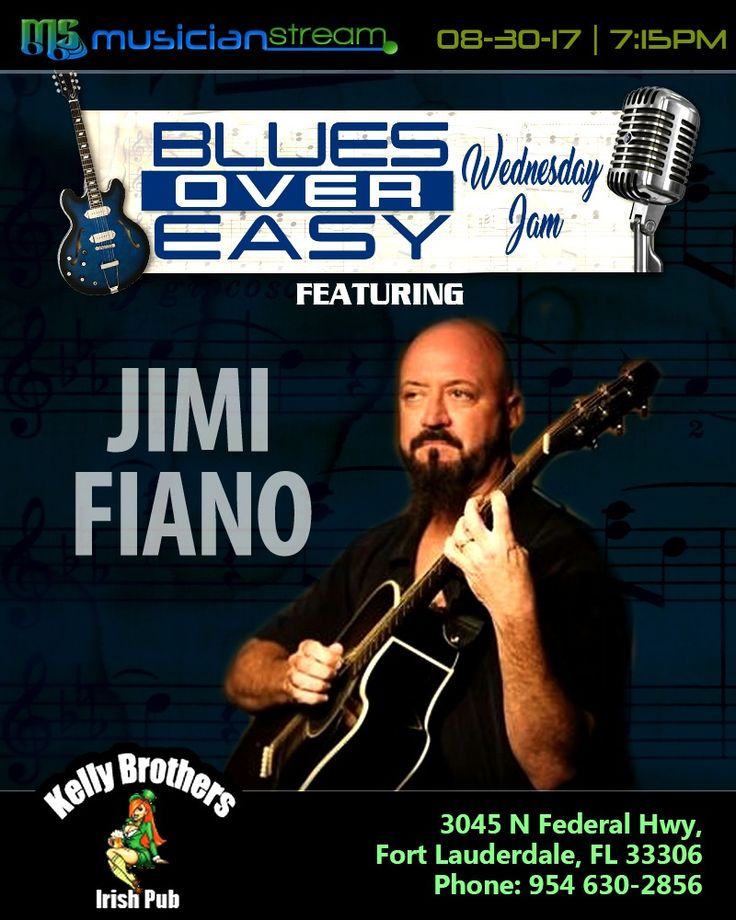 Wednesday - August 30th, 2017**  BLUES OVER EASY JAM NIGHT Featuring JIMI FIANO!**  LIVE from KELLY BROTHERS IRISH PUB in Fort Lauderdale, Florida!**  WATCH the LIVE STREAMCAST starting at 7:15 PM on MUSICIANSTREAM.COM/KELLYBROS!