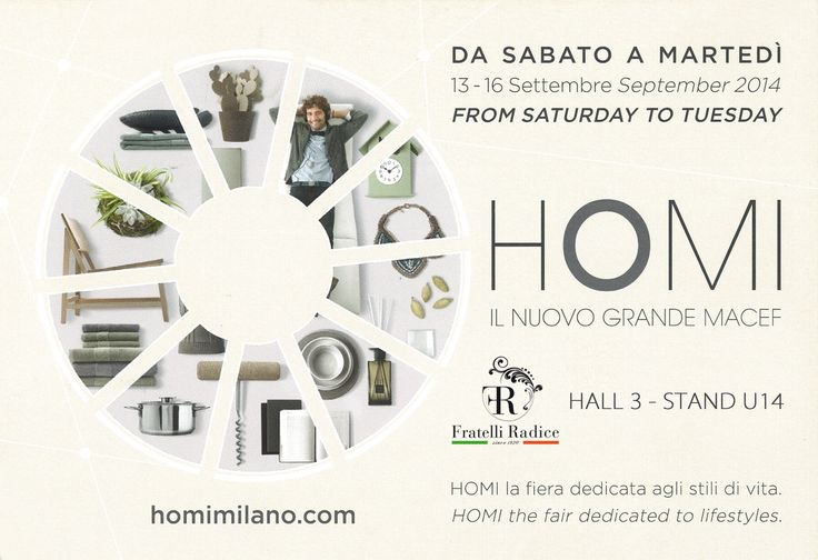 HOMI MILANO THE FAIR DEDICATED TO LIFESTYLES 13th-16th September 2014 We would be delighted to see you at our STAND U14 - HALL 3 Fratelli Radice Srl  ® #fratelliradice #homi14