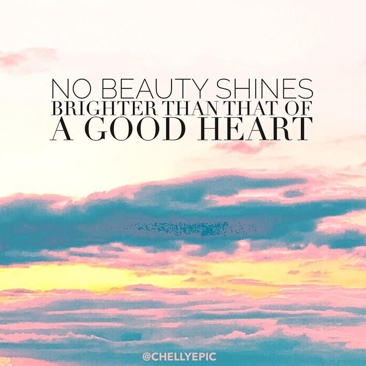 No beauty shines brighter than that of a good heart. Others will always be able to see your good heart, so let it shine! @chellyepic