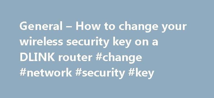 General – How to change your wireless security key on a DLINK router #change #network #security #key http://money.nef2.com/general-how-to-change-your-wireless-security-key-on-a-dlink-router-change-network-security-key/  # How to change your wireless security key on a DLINK router: If you've forgotten what your wireless password is, and are unable to retrieve it from a connected computer, you will need to reset it using the router's web interface. To do this, open internet explorer, firefox…