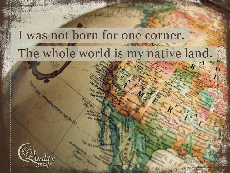 """""""I was not born for one corner. The whole world in my native land"""" - inspirational travel quotes, Quality Group"""