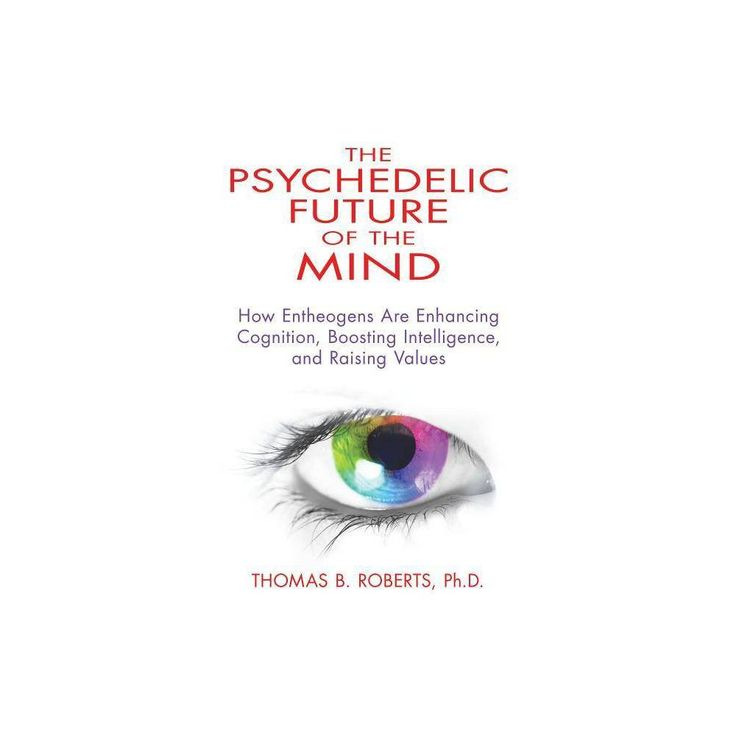 The Psychedelic Future of the Mind – by Thomas B Roberts (Paperback) – Products