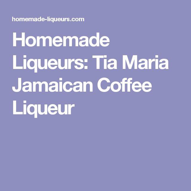 Homemade Liqueurs: Tia Maria Jamaican Coffee Liqueur