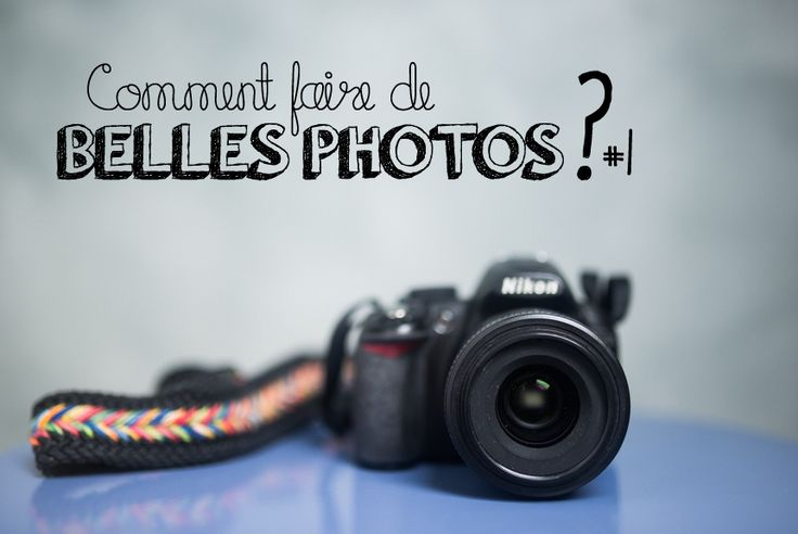 Comment faire de belles photos