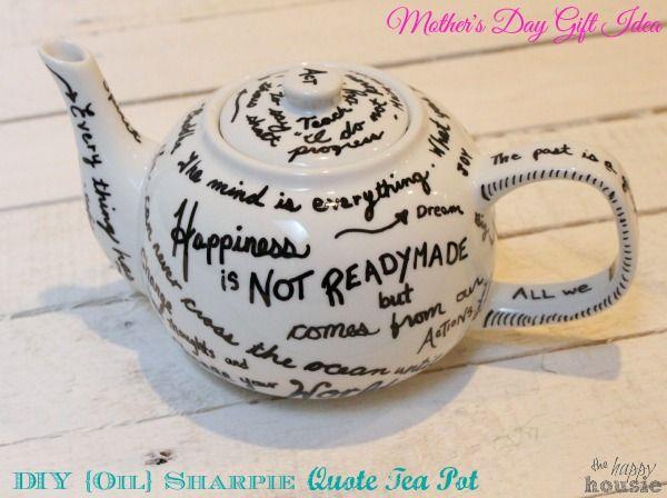 DIY Oil Sharpie Quote Tea Pot- so cute!! Great Mother's Day Gift Idea | The Happy Housie #mothersday #giftidea #diy