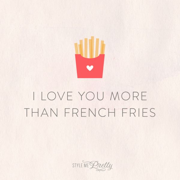 I Love You More Than Quotes: I Love You More Than French Fries! Http://www