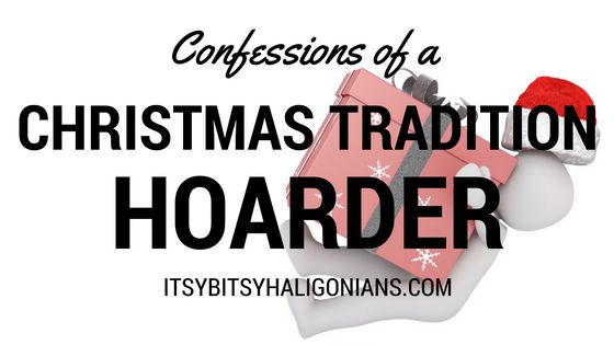 Confessions of a Christmas Tradition Hoarder —