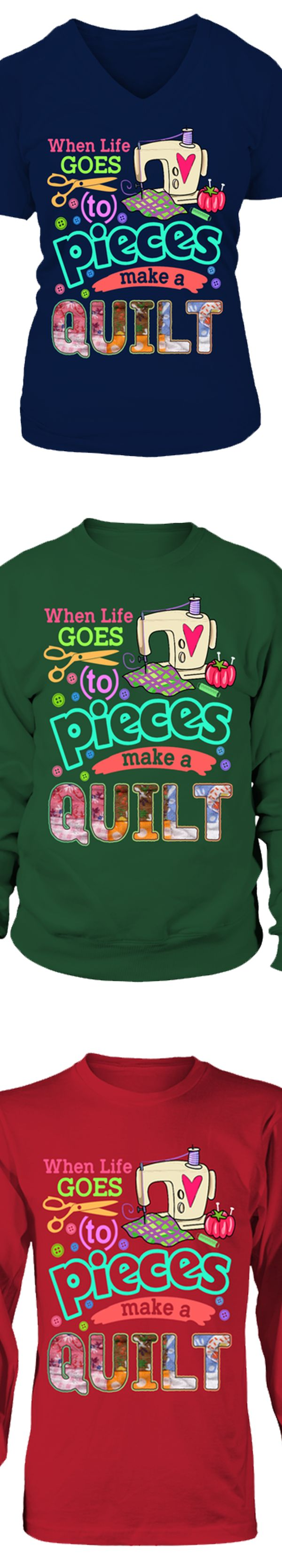 When Life Goes To Pieces Make A Quilt...  Show your love of Quilting with this design printed in the USA.  Available in Gildan Cotton T-Shirt / V-Neck / Long-Sleeve / Sweatshirt.   US/Canada orders are delivered in 10-14 days.