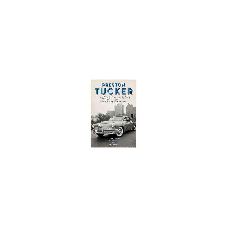 Preston Tucker and His Battle to Build the Car of Tomorrow (Hardcover) (Steve Lehto)