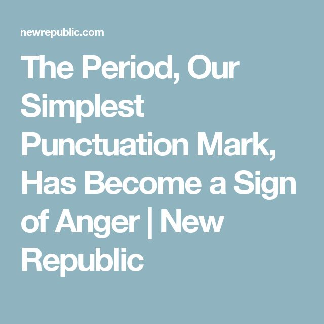 The Period, Our Simplest Punctuation Mark, Has Become  a Sign of Anger | New Republic