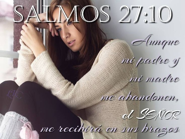 Psalm 27:10   -  Even if my father and mother abandon me, the Lord will hold me close.   #salmos #biblia