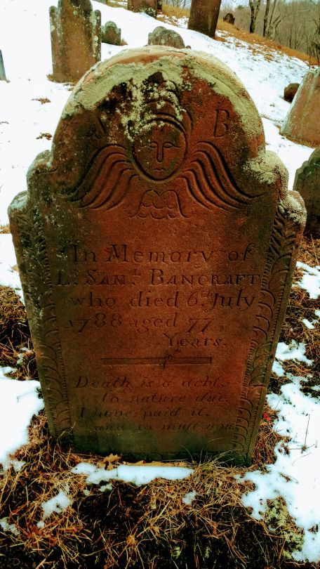 """In memory of Lt Sam Bancroft who died on July 6th 1788.  """"Death is a debt to nature due I paid it and so must you"""" Granville MA 11/24/16"""