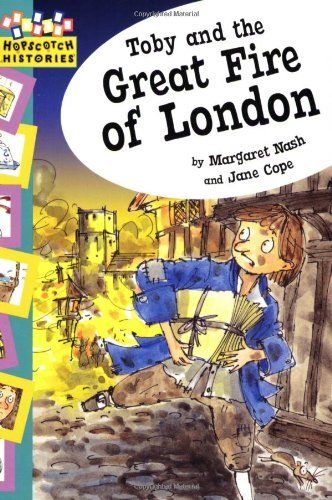 Toby and the Great Fire of London (Hopscotch Histories) by Margaret Nash, http://www.amazon.co.uk/dp/0749674105/ref=cm_sw_r_pi_dp_sDP-rb1TC81AS