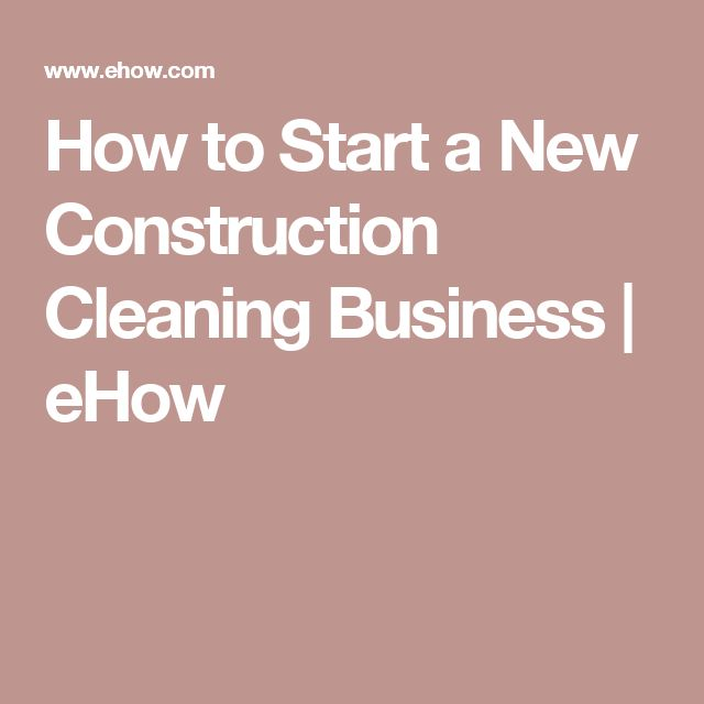 How to Start a New Construction Cleaning Business | eHow