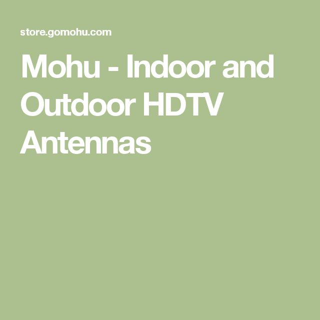 Mohu - Indoor and Outdoor HDTV Antennas