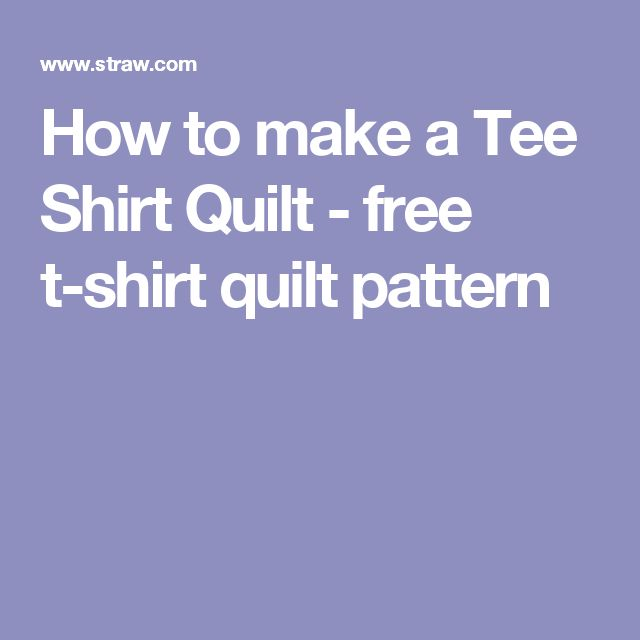 How to make a Tee Shirt Quilt - free t-shirt quilt pattern