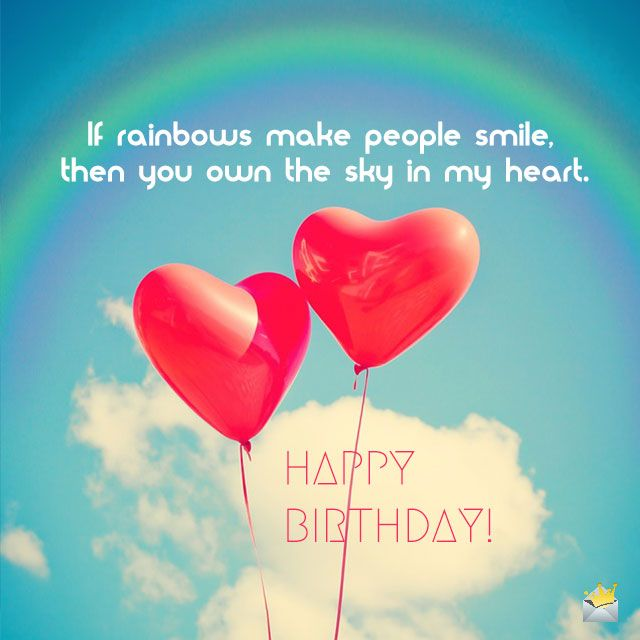 If rainbows make people smile, then you own the sky in my heart. Happy birthday, baby!