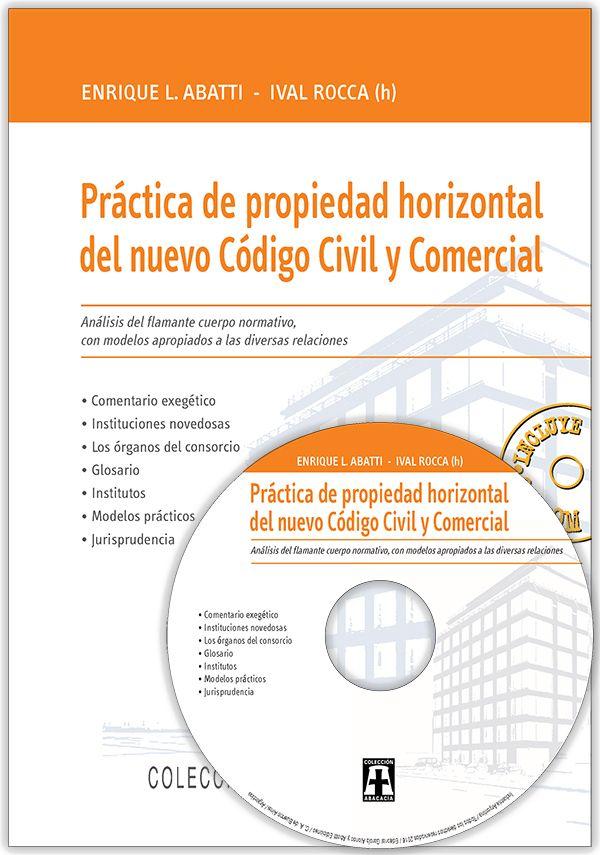 Práctica Propiedad horizontal (Código Civil y Comercial) c/CDROM Autores: Enrique Luis Abatti, Ival Rocca (h) 1ª ed., 240 págs., feb. 2016 http://www.garciaalonso.com.ar/art-112-practica-propiedad-horizontal-%28codigo-civil-y-comercial%29-c-cdrom.html