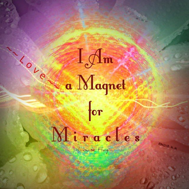 "AFFIRMATION:   ""I am a magnet   for miracles!""   - Louise L. Hay"