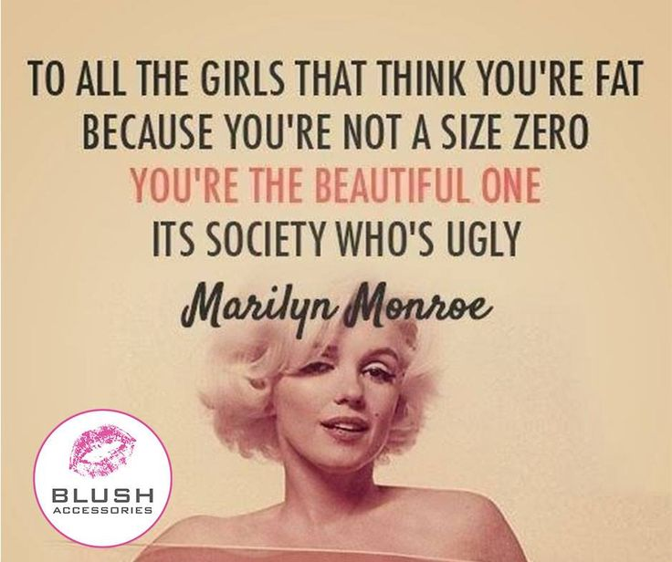 To all the girls that think you're fat because you're not a size zero. You're the beautiful one, its society who's ugly. - Marilyn Monroe #Sunday #fashion #motivation