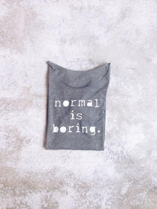 T-Shirt mit lustigem Spruch / t-shirt: normal is boring by gegoART via DaWanda.com