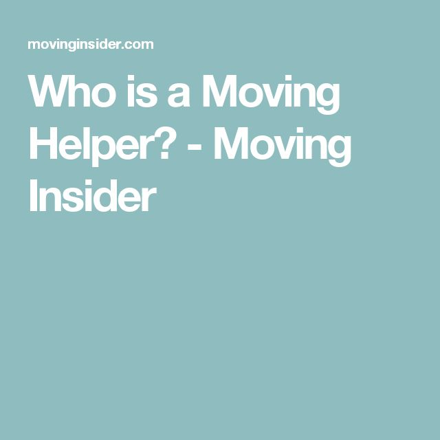 Who is a Moving Helper? - Moving Insider
