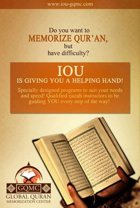 IOU introduces the Global Quran Memorization Center for Muslims around the world who desire to memorize the Qur'an but don't have means or time to travel. Completely separated learning environments for sisters and brothers Admission for the GQMC (Global Quran Memorization Center) is on a monthly basis. New classes will begin on the first of every month. Please register to secure your place before the next classes begin. #IOU #GQMC Hurry up! http://www.iou-gqmc.com/