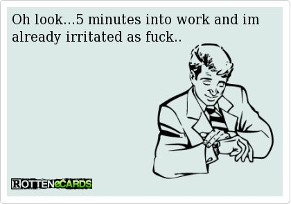 Pah! This was me yesterday. But I'm off work today, so all is well...