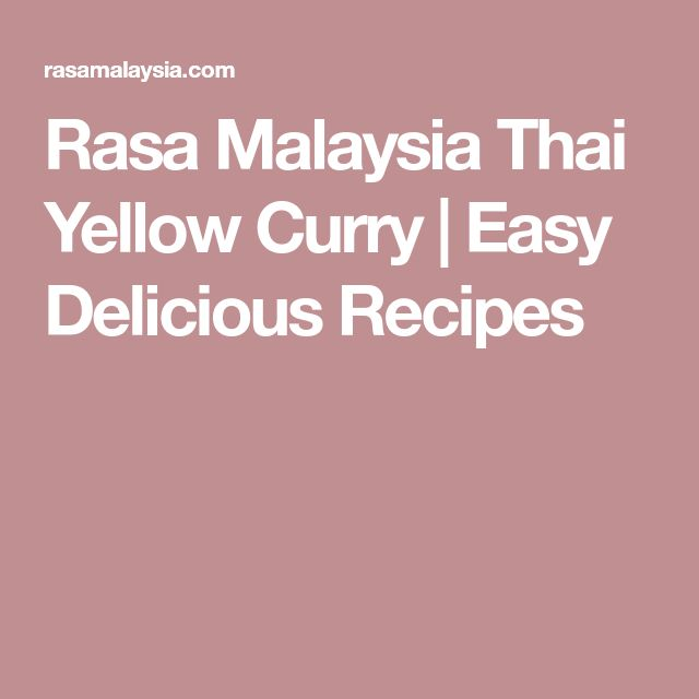 Rasa Malaysia Thai Yellow Curry | Easy Delicious Recipes