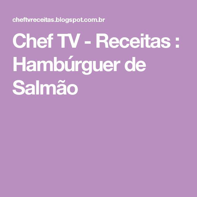Chef TV - Receitas :  Hambúrguer de Salmão