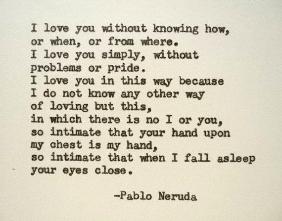 "pablo neruda expressions of social passion How republican hypocrisy lifts social democrats  pablo neruda is an  anomaly  passionate lover found in the quiet ""hausmusik"" of his later years   an as tringent barrage of clichés and found phrases, all juxtaposed in."