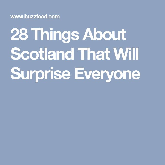 28 Things About Scotland That Will Surprise Everyone