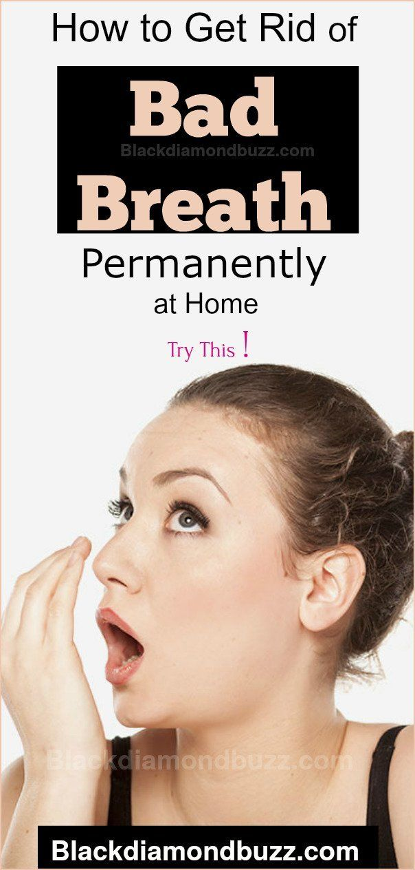 How To Get Rid Of Bad Breath Permanently With Homemade Mouthwash Recipes Bad Breath Remedy Bad Breath Halitosis