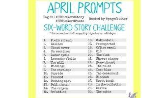 April Challenge Prompts: 6-Word Story Challenge (2017)