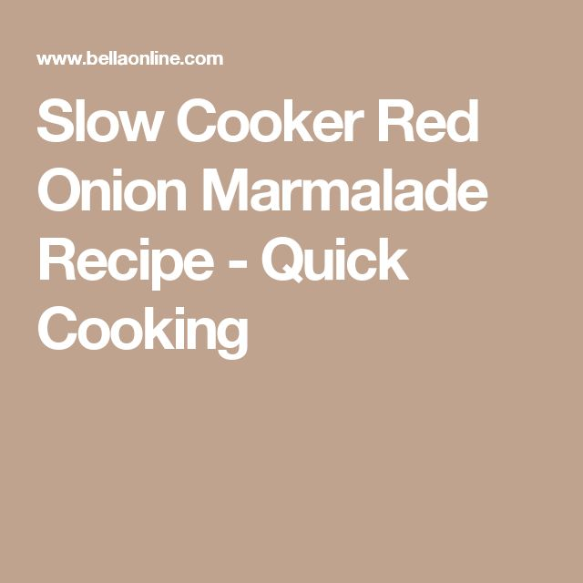 Slow Cooker Red Onion Marmalade Recipe - Quick Cooking