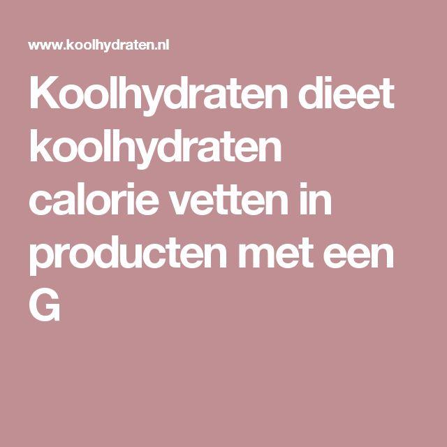 Koolhydraten dieet koolhydraten calorie vetten in producten met een G