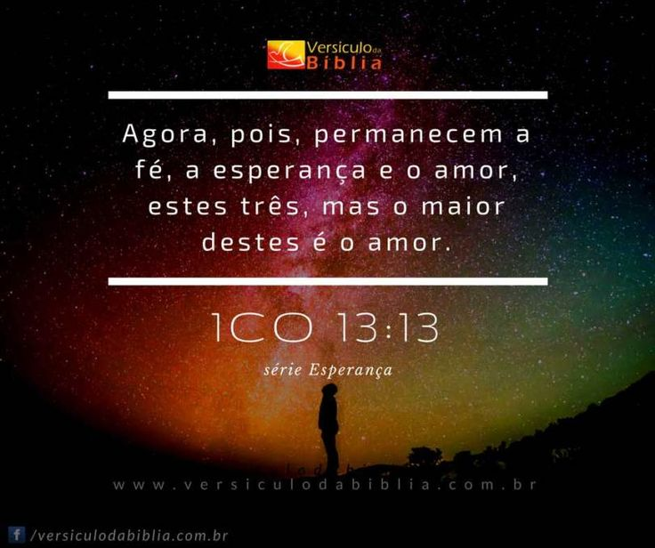 Versículo Sobre Esperança  1 Coríntios 13:13 -  Agora pois permanecem a fé a esperança e o amor estes três mas o maior destes é o amor.  1 Coríntios 13:13  The post Versículo Sobre Esperança  1 Coríntios 13:13 appeared first on Versículo da Bíblia.