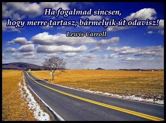 Lewis Carroll gondolata a célok hiányáról. A kép forrása: Ne félj a vihartól... # Facebook